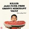 Couverture de l'album Killer Jazz Funk from Groove Merchant Vault - Return of Jazz Funk