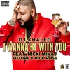 Cover of the track I Wanna Be With You (feat. Nicki Minaj, Future & Rick Ross)