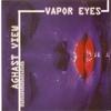 Couverture de l'album Vapor Eyes (Bonus Tracks Version)