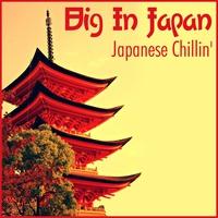 Couverture du titre Big In Japan - Japanese Chillin'