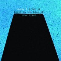 Couverture du titre A Dot Of Black In The Blue Of Your Bliss