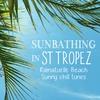 Couverture de l'album Sunbathing in St Tropez - Ramatuelle Beach Sunny Chill Tunes