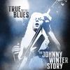 Couverture de l'album True to the Blues: The Johnny Winter Story