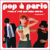 Couverture de l'album Pop a Paris - Rock N' Roll and Mini Skirts, Vol. 1