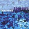 Cover of the album Bathtime with Loop Guru