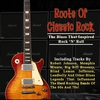 Cover of the album Roots of Classic Rock: The Blues That Inspired Rock 'N' Roll (Digitally Remastered)