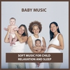 Cover of the album Baby Music: Soft Music for Child Relaxation and Sleep