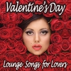 Cover of the album Valentine's Day Lounge Songs for Lovers (The Chillout Guide Deluxe)