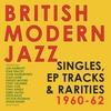 Cover of the album British Modern Jazz Singles, EP Tracks & Rarities 1960-62