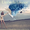 Couverture de l'album Umbrella Lounge (Relaxation Smooth Buddha Bar Music for Sunny and Rainy Sexy Days)