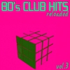 Couverture de l'album 80's Club Hits Reloaded, Vol. 3 (Best of Club, Dance, House, Electro and Techno Remix Collection)