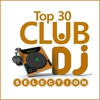 Couverture de l'album Club Dj Selection - Top 30