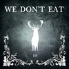 Cover of the album We Don't Eat - EP