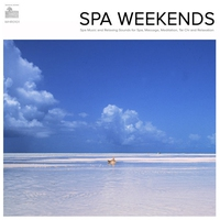 Cover of the track Spa Weekends - Spa Music and Relaxing Sounds for Spa, Massage, Tai Chi and Relaxation