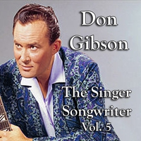Cover of the track Don Gibson the Singer Songwriter, Vol. 5