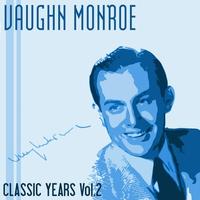 Couverture du titre Classic Years of Vaughn Monroe, Vol. 2