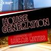 Couverture de l'album House Generation Presented By Lucas Reyes