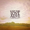Cover of the album Keep This Love Alive