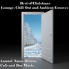 Cover of the album Best of Christmas Lounge, Chill Out and Ambient Grooves (Annual Xmas Deluxe Cafe and Bar Music)