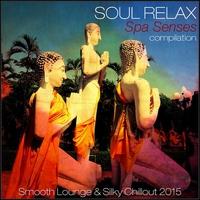 Couverture du titre Soul Relax Compilation: Spa Senses Compilation (Smooth Lounge & Silky Chillout 2015)