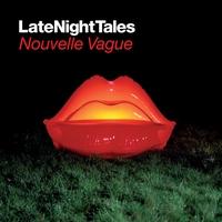 Couverture du titre Late Night Tales: Nouvelle Vague (Remastered)