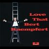 Cover of the album Love That Bert Kaempfert (Remastered)