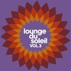 Cover of the album Lounge du soleil, Vol. 3