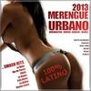 Couverture de l'album Merengue Urbano 2013 (Merengue, Merengueton, Mambo, Dembow, Latino Urbano, Kuduro)