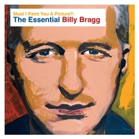 Cover of the track Must I Paint You a Picture? The Essential Billy Bragg