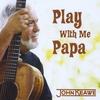 Couverture de l'album Play With Me Papa