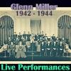 Couverture de l'album Live Performances of Glenn Miller, 1942 - 1944 (Live)
