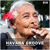 Cover of the album Havana Groove, Vol. 6 - The Latin Cuban & Brazilian Flavour
