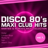 Cover of the album Disco 80's Maxi Club Hits, Vol. 1 (Remixes & Rarities)