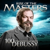 Cover of the album Debussy - 100 Supreme Classical Masterpieces: Rise of the Masters