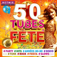 Cover of the track 50 Tubes Fête #Party #Hits #Années 80-90 #Disco #Funk #Rock #Fiesta #Slows (by Hotmixradio)