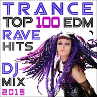 Couverture du titre Trance Top 100 Edm Rave Hits DJ Mix 2015