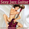 Cover of the album Sexy Jazz Guitar (Sexy Jazz Lounge Chillout Music for Intimate Erotic Moments)