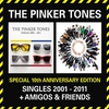 Cover of the album The Pinker Tones - Singles 2001-2011 + Amigos & Friends (Special 10th Anniversary Edition )