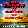 Cover of the album From Mississippi To Chicago the Blues Road Classic Blues