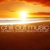 Couverture de l'album Chill Out Music - Ultimate Sunset Beach Playlist