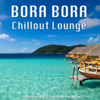 Cover of the track Bora Bora Chillout Lounge (Luxury Island Dreams in Paradise)