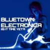 Cover of the album Bluetown Electronica (Is It Time Yet?)