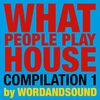 Cover of the album What People Play House Compilation 1 By Wordandsound