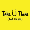 Cover of the track Take Ü There (feat. Kiesza)
