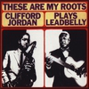 Cover of the album These Are My Roots - Clifford Jordan Plays Leadbelly