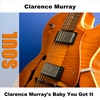 Cover of the album Clarence Murray's Baby You Got It - EP