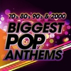 Couverture de l'album The Biggest Pop Anthems: 70s, 80s, 90s & 2000
