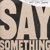Couverture du titre Say Something (feat. Chris Stapleton)