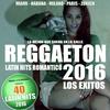Couverture de l'album Reggaeton 2016 - 40 Latin Hits Romántico - Los Éxitos (Lo Mejor Que Suena en la Calle)