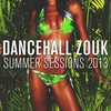 Cover of the album Dancehall Zouk Summer Sessions 2013